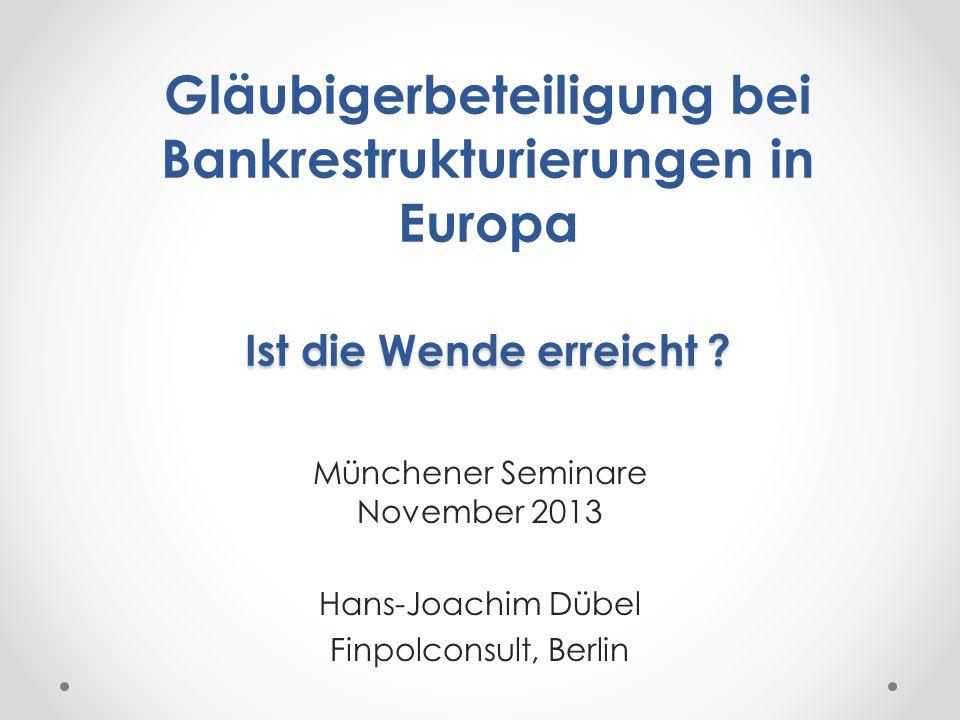 Ist die Wende erreicht ? Gläubigerbeteiligung bei Bankrestrukturierungen in Europa Ist die Wende erreicht ? Münchener Seminare November 2013 Hans-Joac
