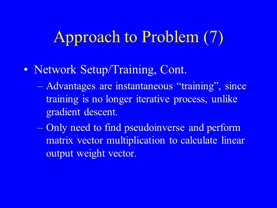 Approach to Problem (7) Network Setup/Training, Cont.