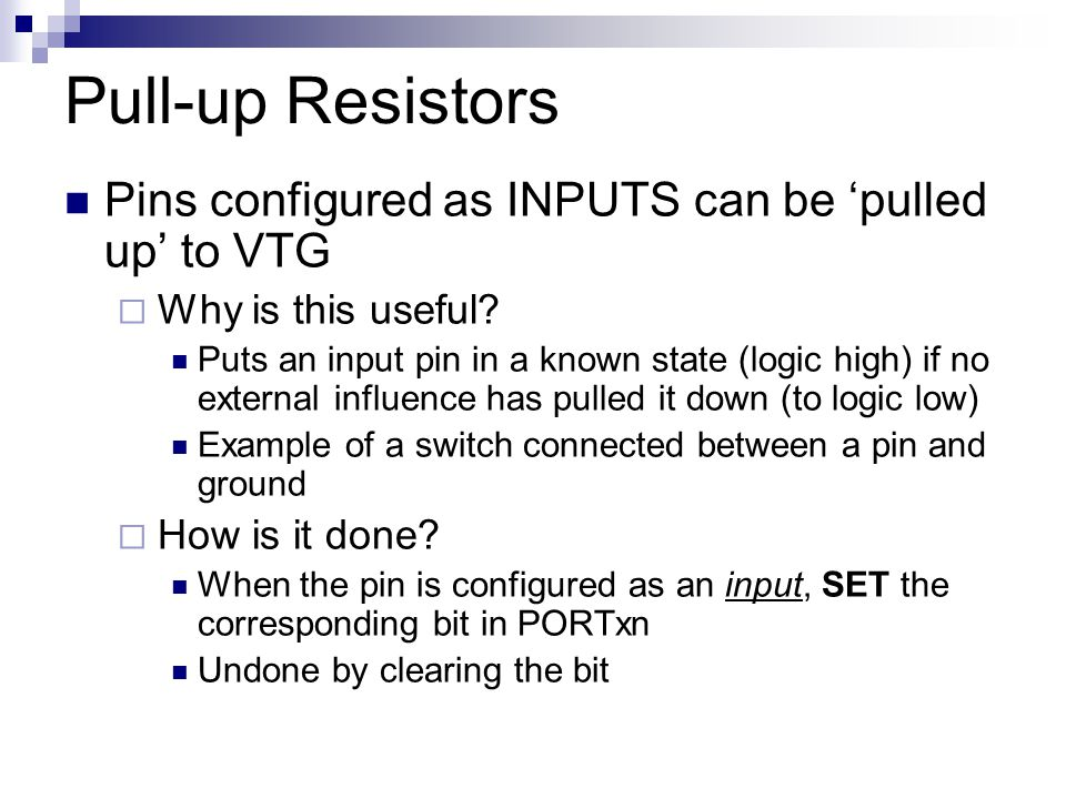 Pull-up Resistors Pins configured as INPUTS can be 'pulled up' to VTG  Why is this useful.