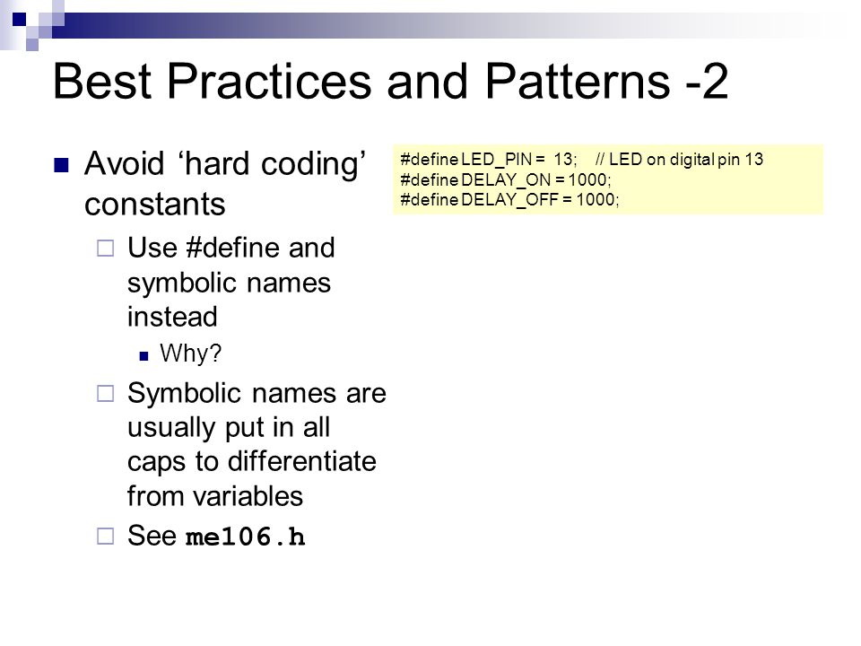 Best Practices and Patterns -2 Avoid 'hard coding' constants  Use #define and symbolic names instead Why.