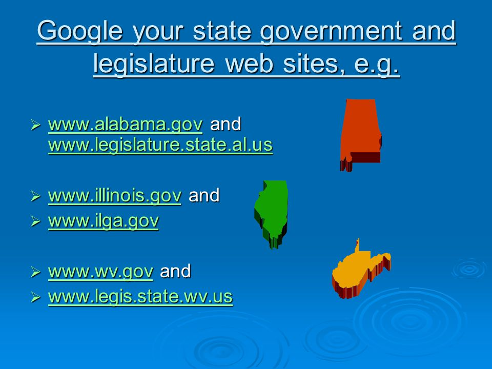 Google your state government and legislature web sites, e.g.