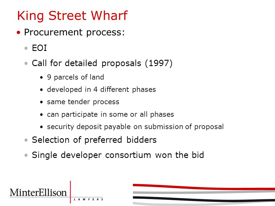Procurement process: EOI Call for detailed proposals (1997) 9 parcels of land developed in 4 different phases same tender process can participate in some or all phases security deposit payable on submission of proposal Selection of preferred bidders Single developer consortium won the bid