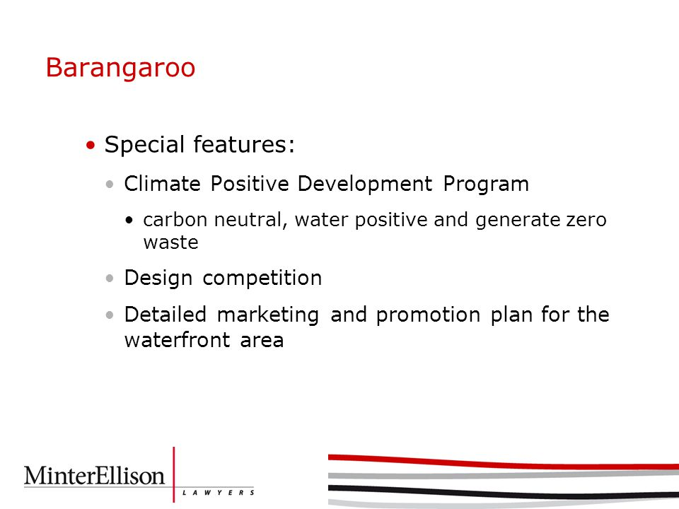 Barangaroo Special features: Climate Positive Development Program carbon neutral, water positive and generate zero waste Design competition Detailed marketing and promotion plan for the waterfront area