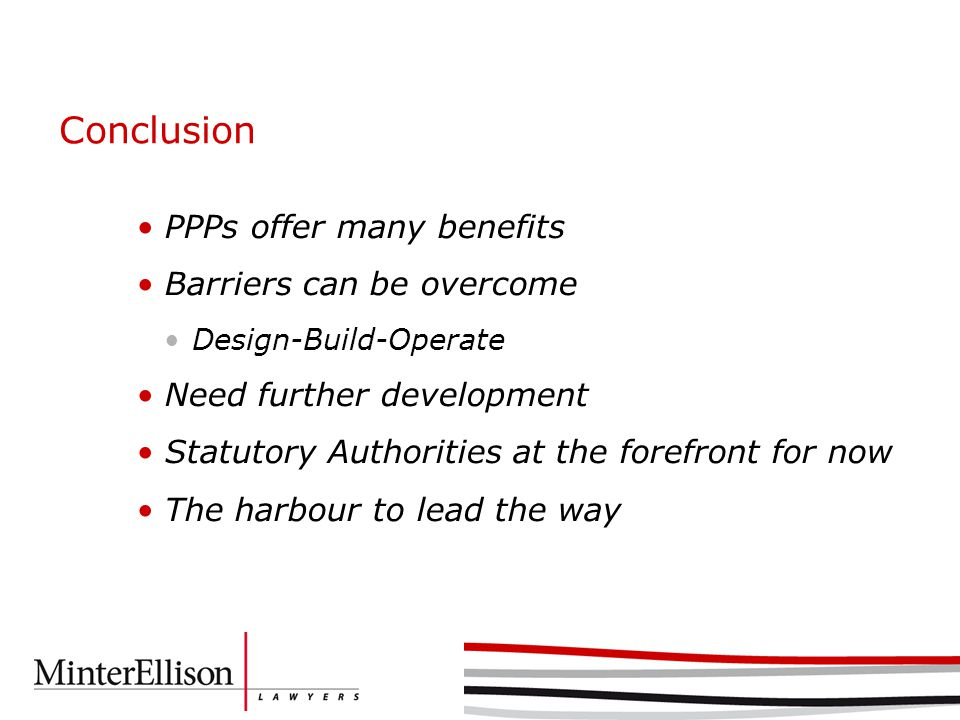 Conclusion PPPs offer many benefits Barriers can be overcome Design-Build-Operate Need further development Statutory Authorities at the forefront for now The harbour to lead the way