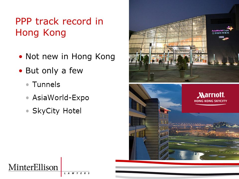 PPP track record in Hong Kong Not new in Hong Kong But only a few Tunnels AsiaWorld-Expo SkyCity Hotel