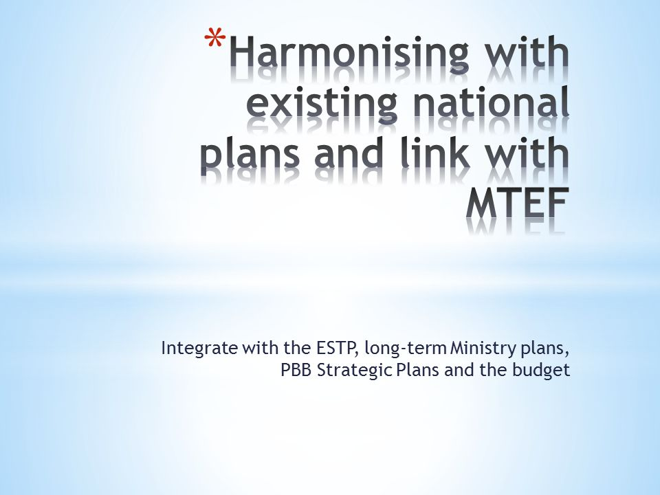 ESTP with10-year infrastructure and HR plans Long-term Ministry Plans PBB Strategic Plans: Actualisation of the ESTP over 3 years, by programme at the level of Ministries PBB: provides financial resources