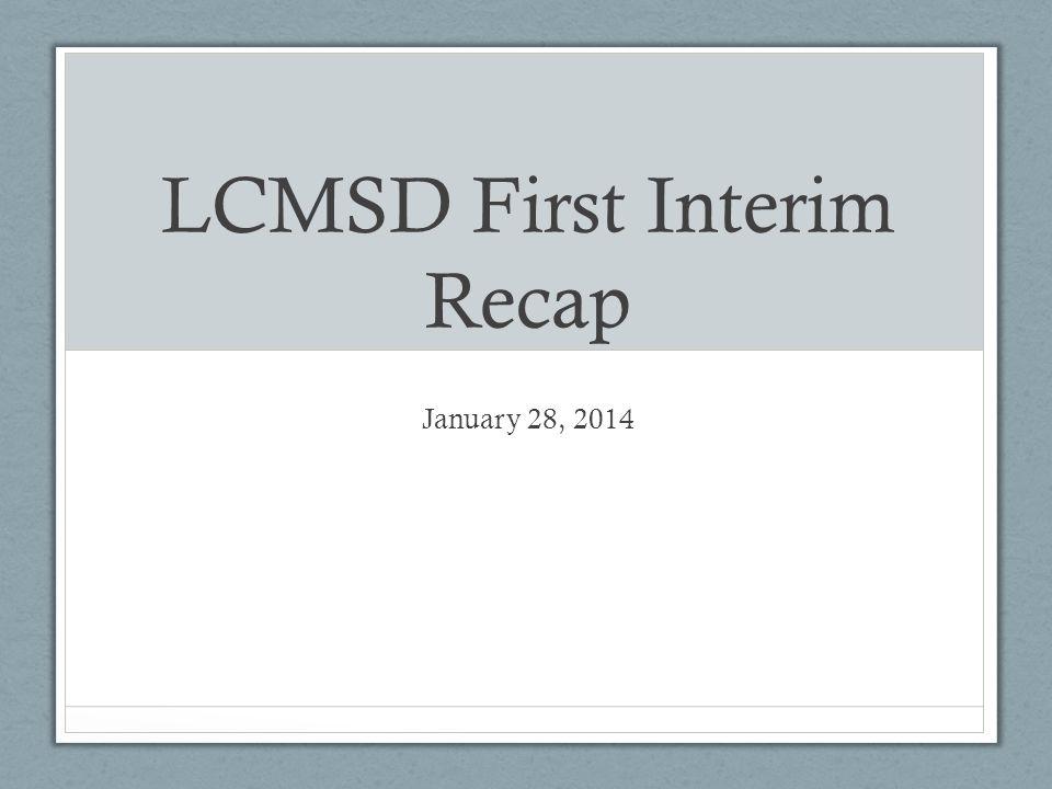 LCMSD First Interim Recap January 28, 2014