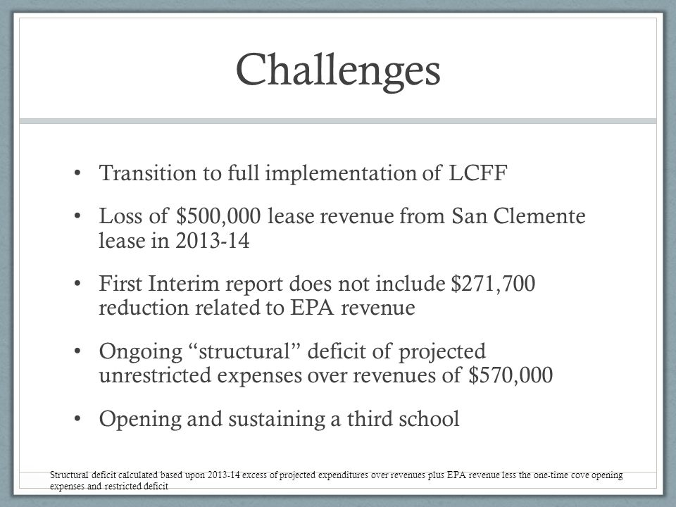 Challenges Transition to full implementation of LCFF Loss of $500,000 lease revenue from San Clemente lease in 2013-14 First Interim report does not i