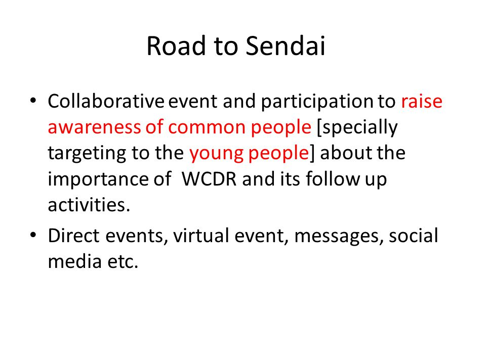 Road to Sendai Collaborative event and participation to raise awareness of common people [specially targeting to the young people] about the importance of WCDR and its follow up activities.