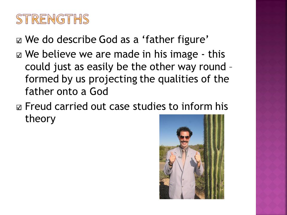 We do describe God as a 'father figure' We believe we are made in his image - this could just as easily be the other way round – formed by us projecti