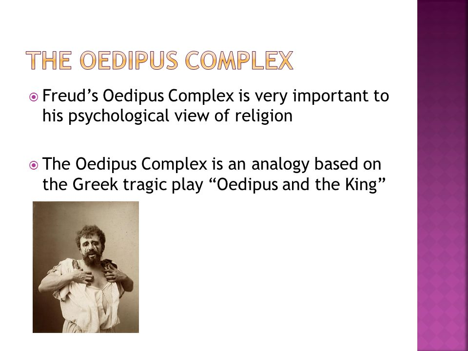  Freud's Oedipus Complex is very important to his psychological view of religion  The Oedipus Complex is an analogy based on the Greek tragic play Oedipus and the King