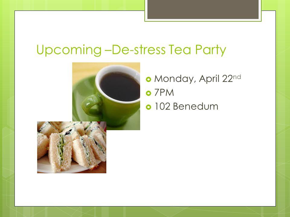 Upcoming –De-stress Tea Party  Monday, April 22 nd  7PM  102 Benedum