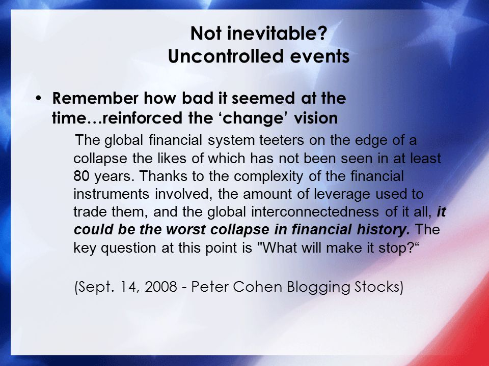 Remember how bad it seemed at the time…reinforced the 'change' vision The global financial system teeters on the edge of a collapse the likes of which has not been seen in at least 80 years.