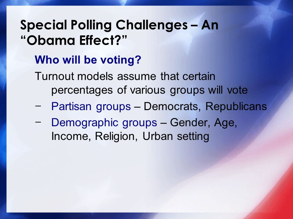 Special Polling Challenges – An Obama Effect Who will be voting.