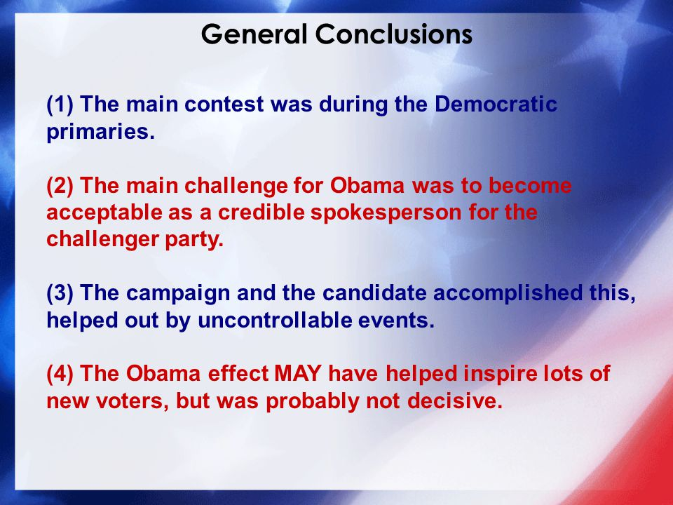 General Conclusions (1) The main contest was during the Democratic primaries.
