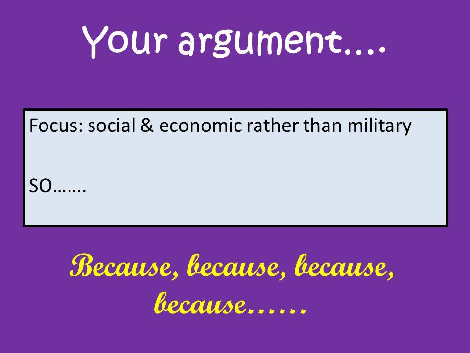 Your argument…. Focus: social & economic rather than military SO…….