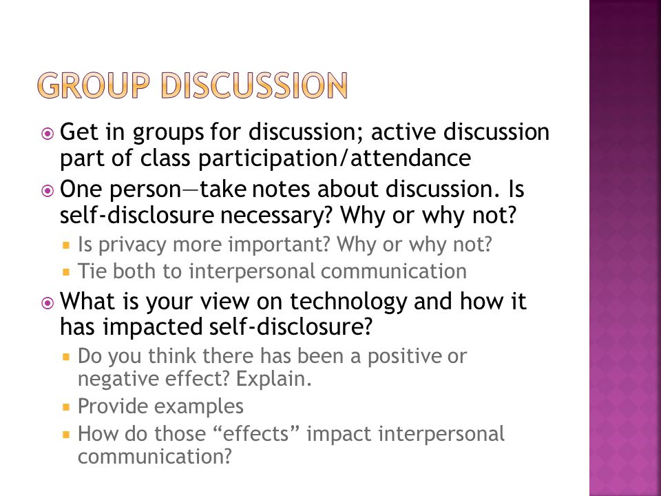  Get in groups for discussion; active discussion part of class participation/attendance  One person—take notes about discussion. Is self-disclosure