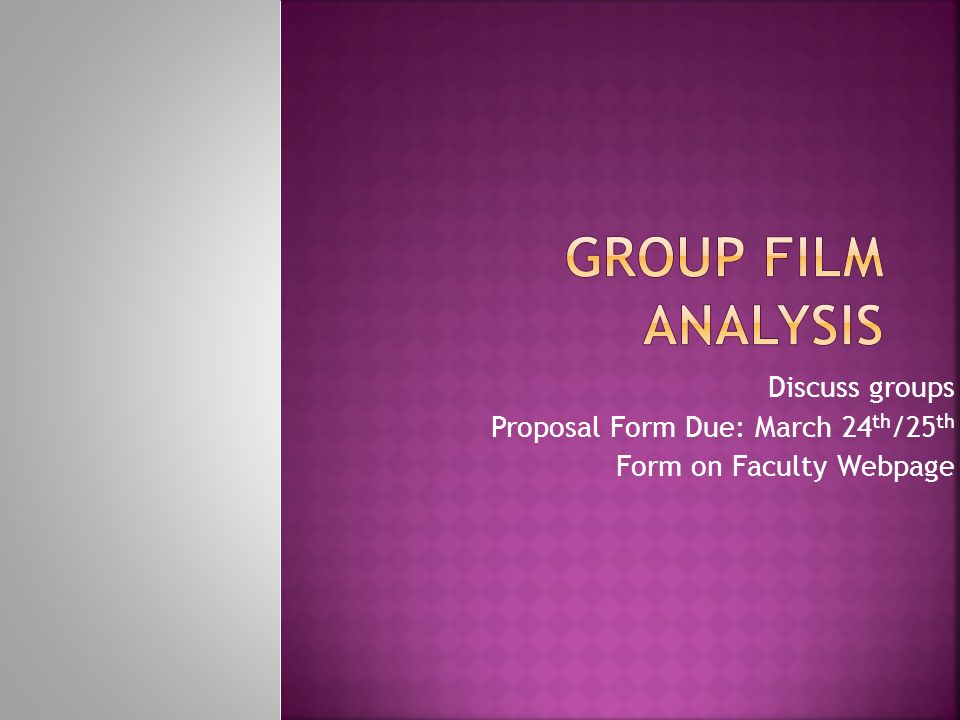 Discuss groups Proposal Form Due: March 24 th /25 th Form on Faculty Webpage