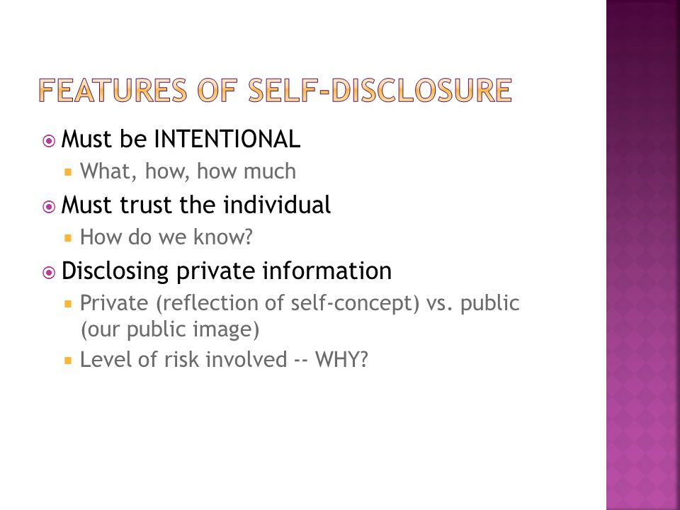  Must be INTENTIONAL  What, how, how much  Must trust the individual  How do we know?  Disclosing private information  Private (reflection of se