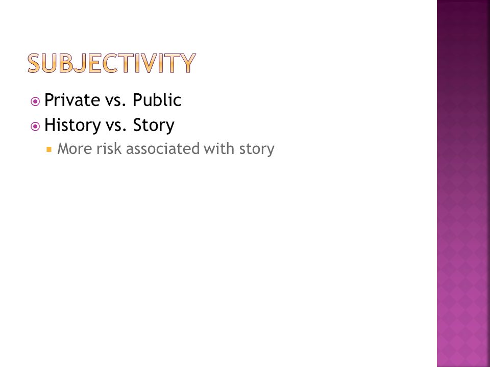  Private vs. Public  History vs. Story  More risk associated with story
