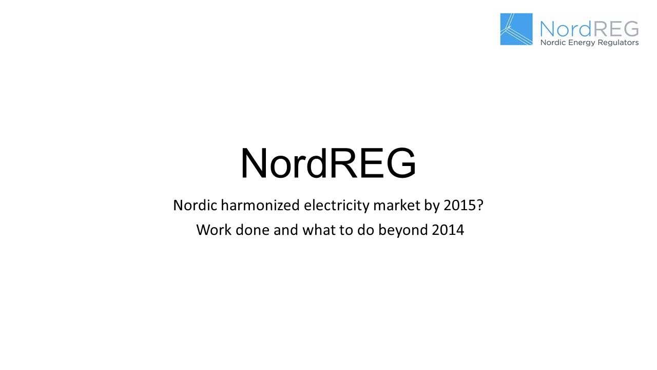 NordREG Nordic harmonized electricity market by 2015 Work done and what to do beyond 2014