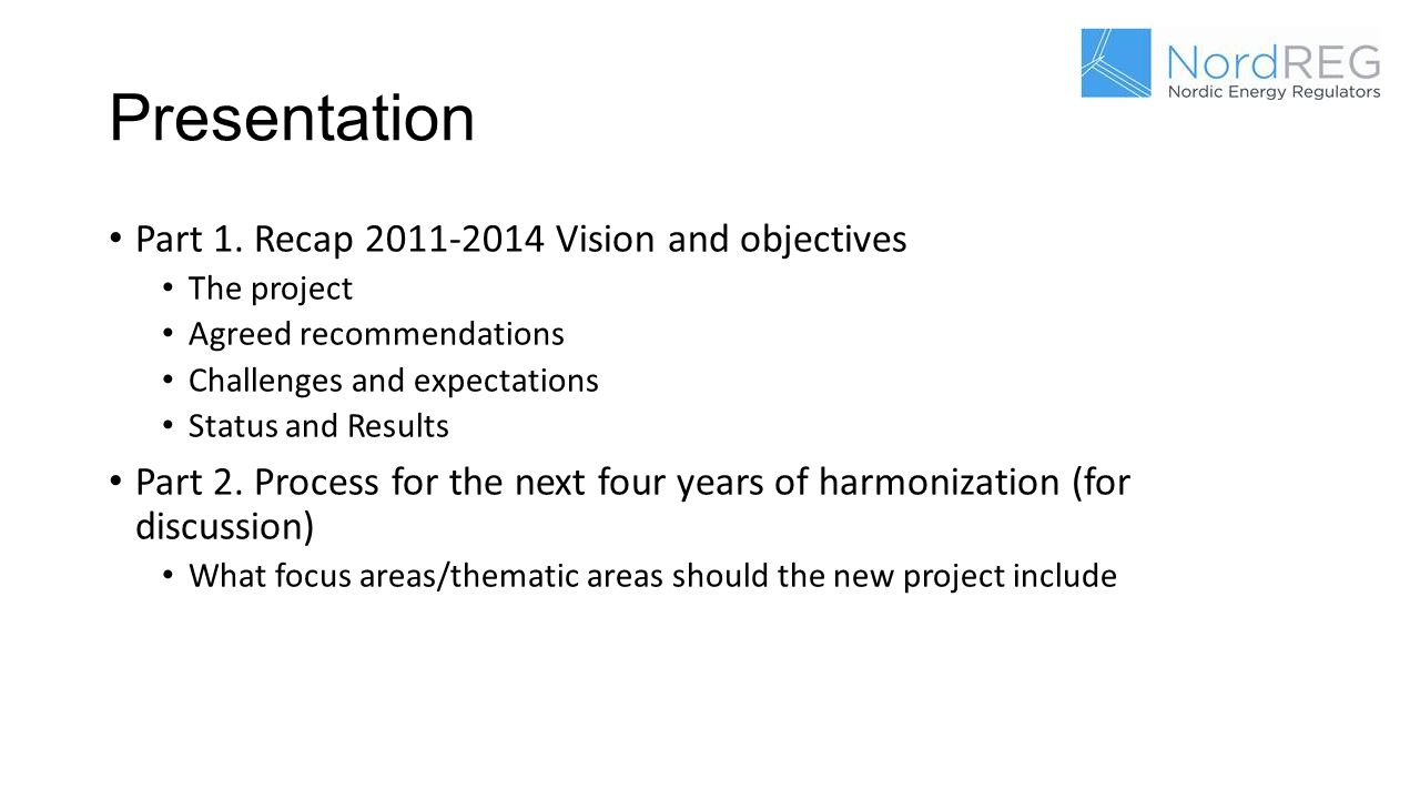 Presentation Part 1. Recap 2011-2014 Vision and objectives The project Agreed recommendations Challenges and expectations Status and Results Part 2. P