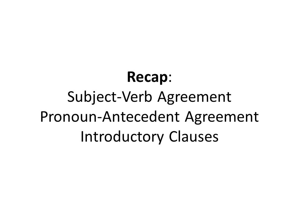 Clues to Help You Identify Introductory Clauses Clue 1: There will be a comma after the introductory clause Clue 2: If you take out the introductory clause, the sentence should still make sense See examples on next slides…