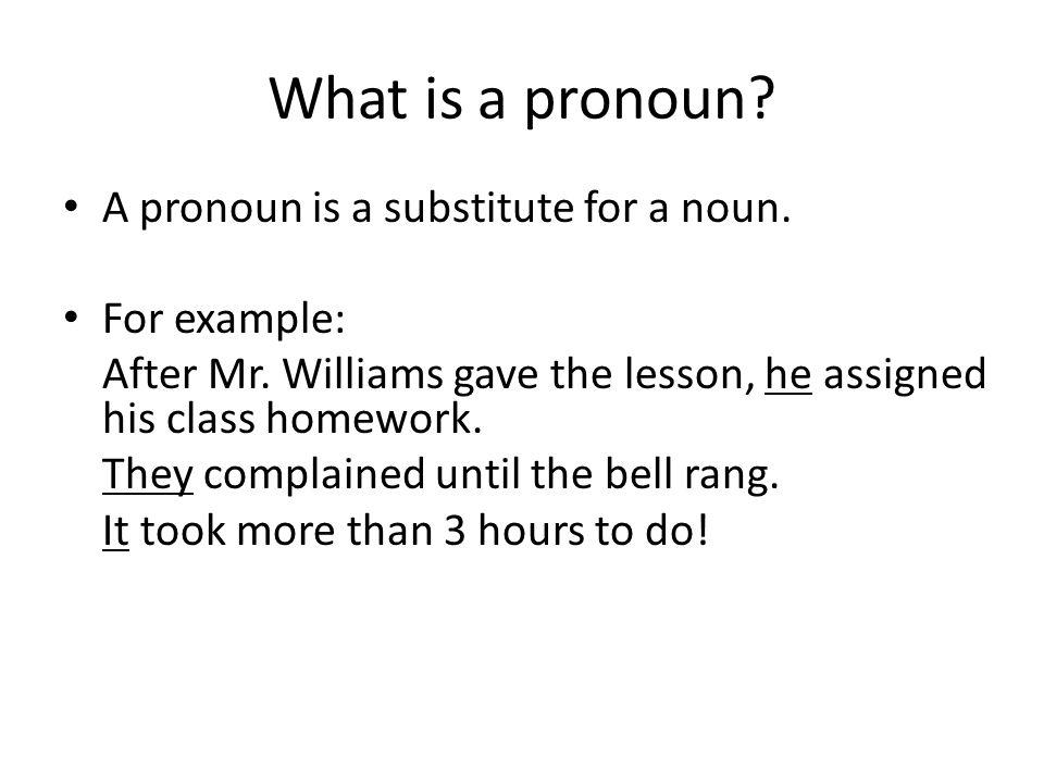 What is a pronoun. A pronoun is a substitute for a noun.