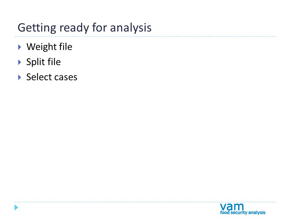 Getting ready for analysis  Weight file  Split file  Select cases