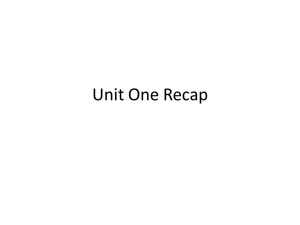 Unit One Recap