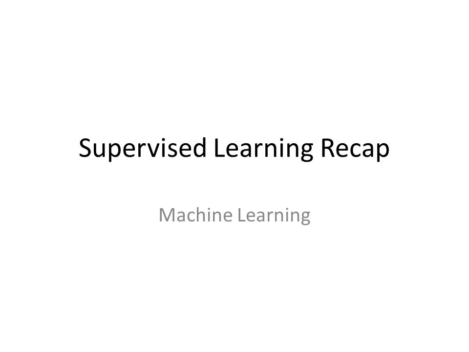 Supervised Learning Recap Machine Learning