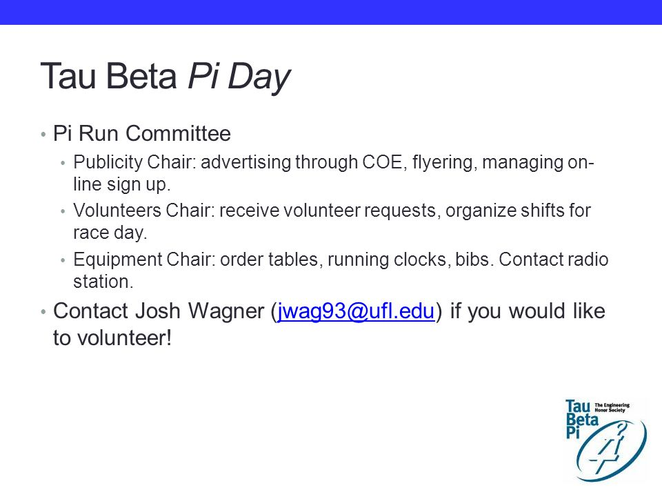 Tau Beta Pi Day Pi Run Committee Publicity Chair: advertising through COE, flyering, managing on- line sign up.