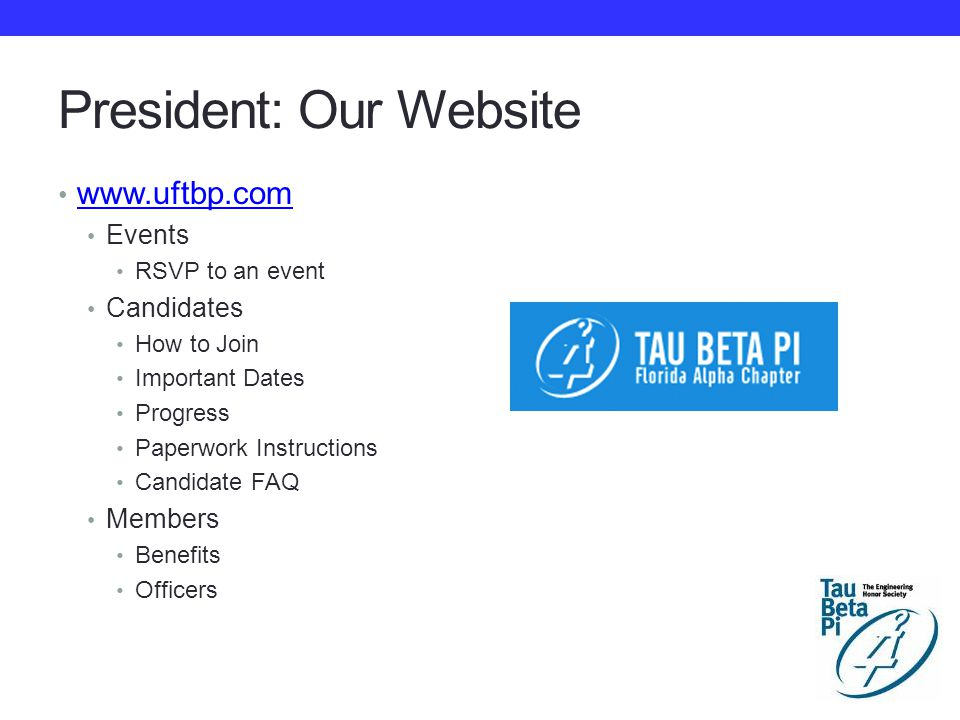 President: Our Website www.uftbp.com Events RSVP to an event Candidates How to Join Important Dates Progress Paperwork Instructions Candidate FAQ Members Benefits Officers