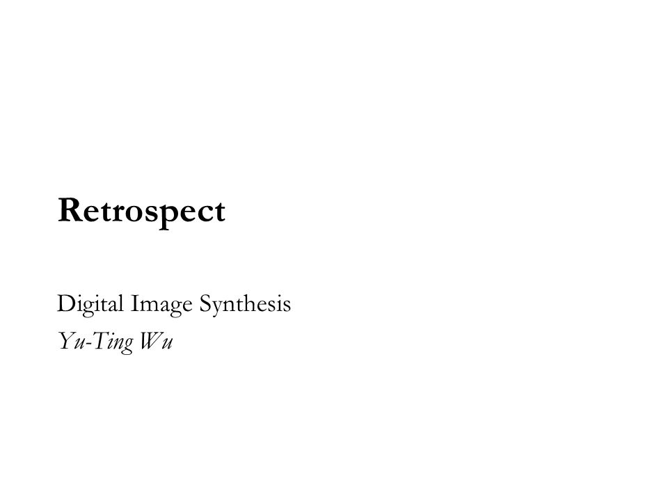 Retrospect Digital Image Synthesis Yu-Ting Wu