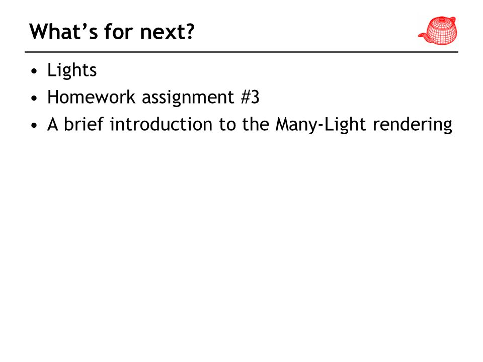 What's for next Lights Homework assignment #3 A brief introduction to the Many-Light rendering