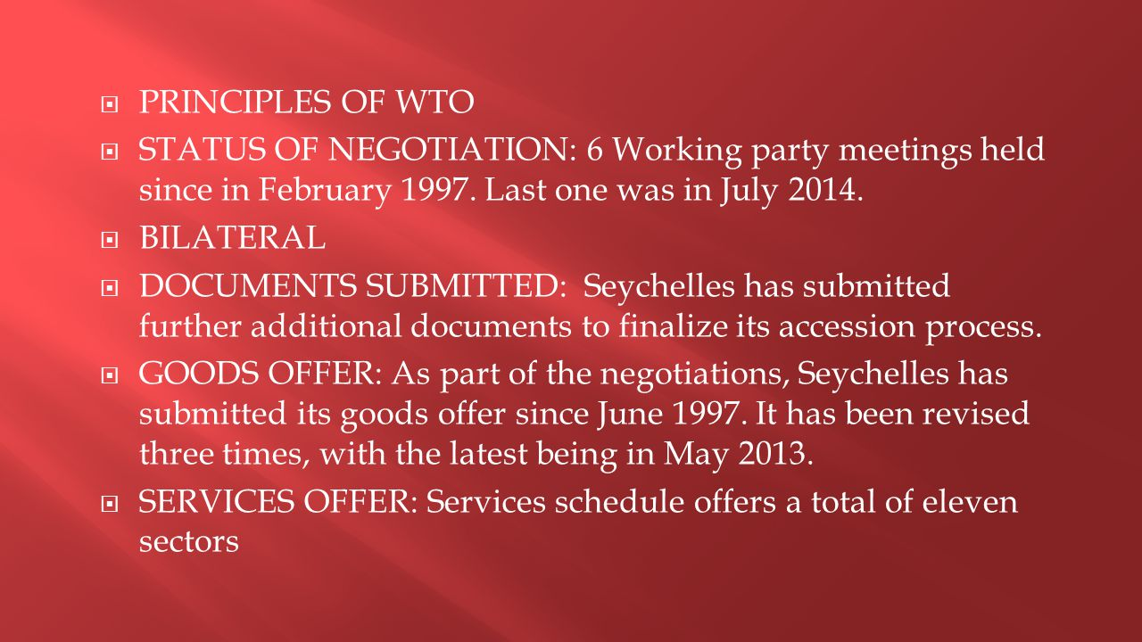  PRINCIPLES OF WTO  STATUS OF NEGOTIATION: 6 Working party meetings held since in February 1997. Last one was in July 2014.  BILATERAL  DOCUMENTS