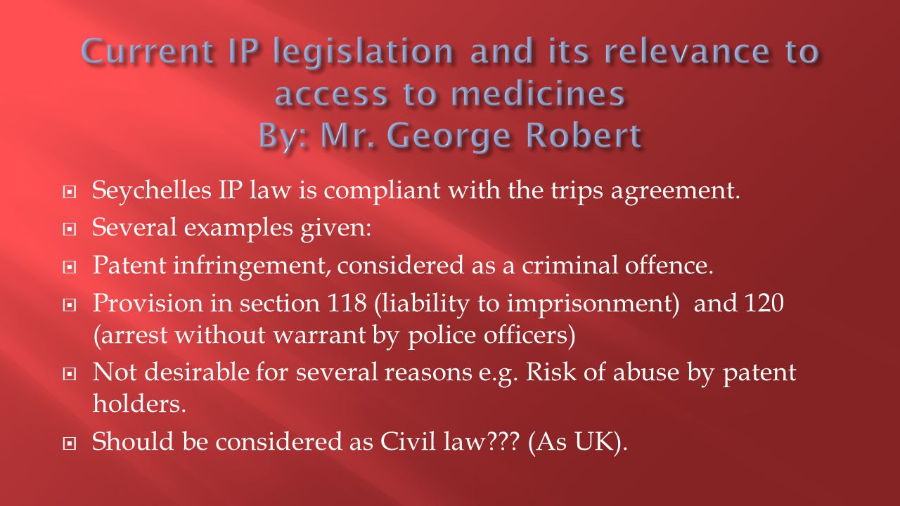  Seychelles IP law is compliant with the trips agreement.  Several examples given:  Patent infringement, considered as a criminal offence.  Provis