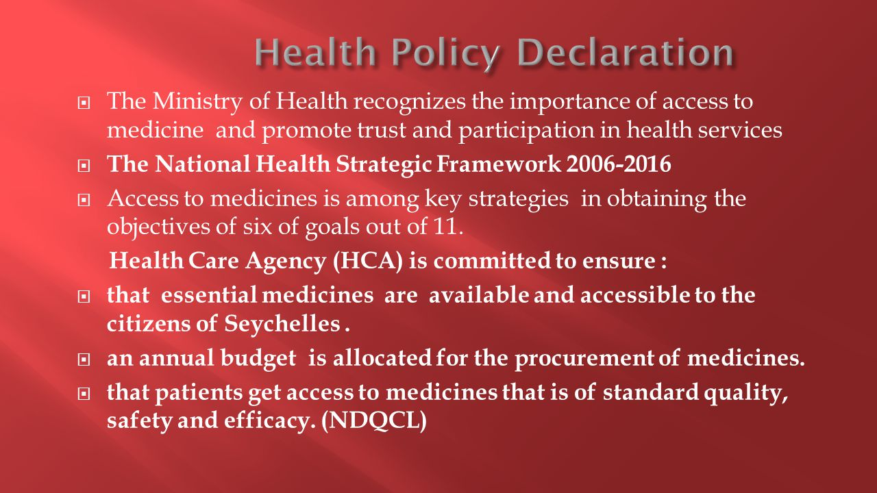  The Ministry of Health recognizes the importance of access to medicine and promote trust and participation in health services  The National Health Strategic Framework 2006-2016  Access to medicines is among key strategies in obtaining the objectives of six of goals out of 11.