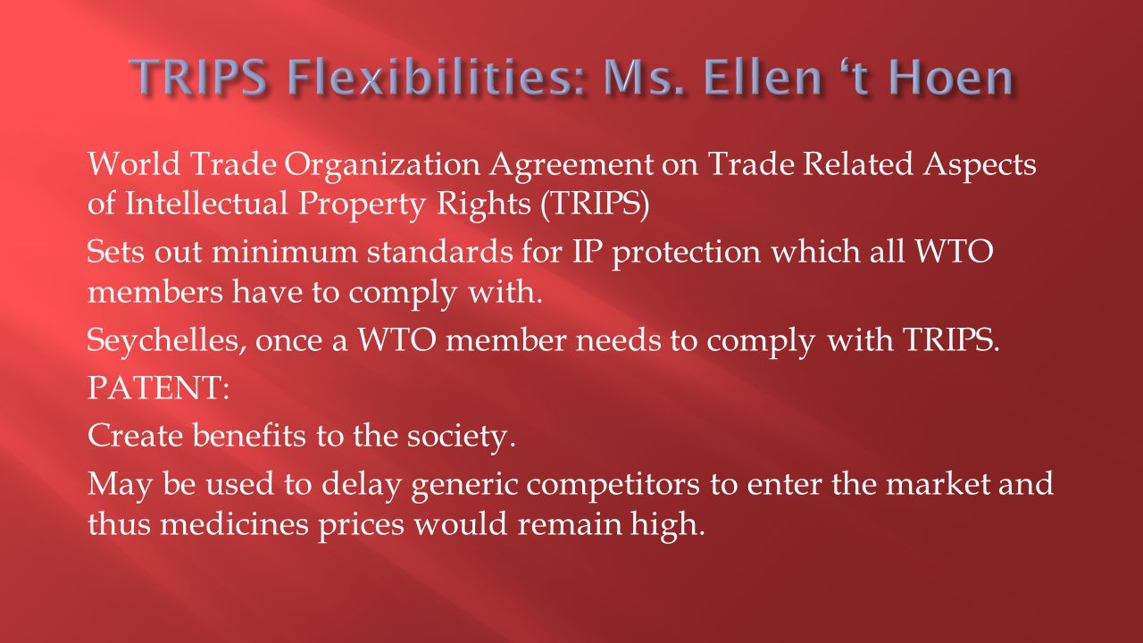 World Trade Organization Agreement on Trade Related Aspects of Intellectual Property Rights (TRIPS) Sets out minimum standards for IP protection which