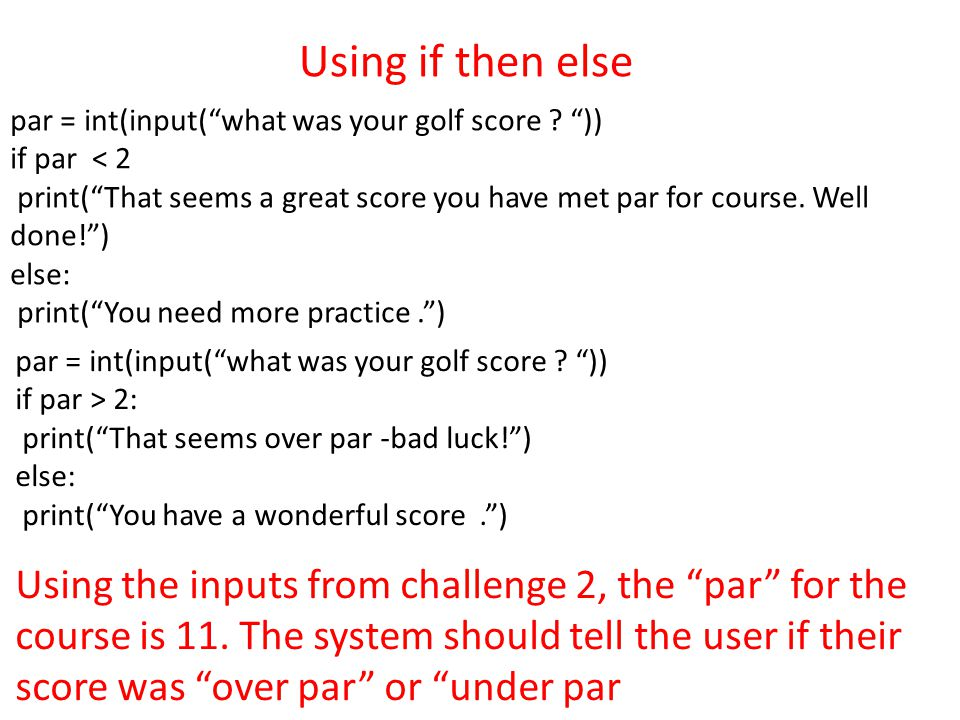 Using if then else par = int(input( what was your golf score .