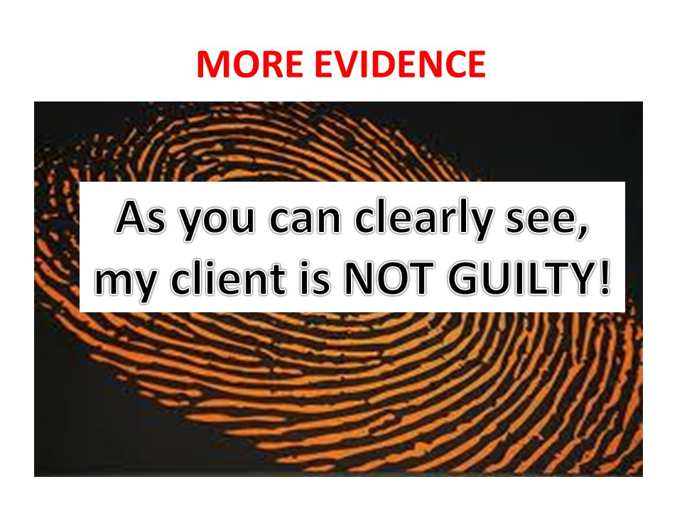 MORE EVIDENCE Also, here is a fingerprint that proves my client is INNOCENT!