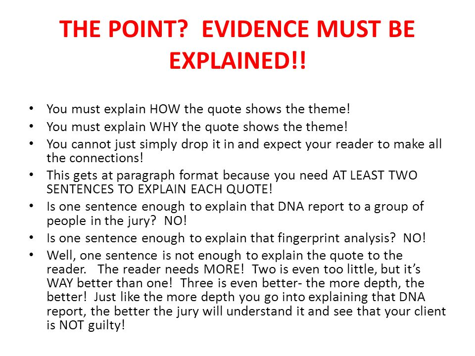 THE POINT. EVIDENCE MUST BE EXPLAINED!. You must explain HOW the quote shows the theme.