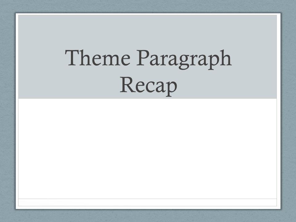 Theme Paragraph Recap