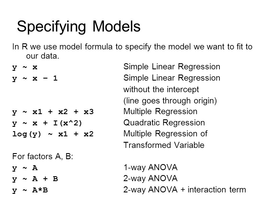 Specifying Models In R we use model formula to specify the model we want to fit to our data.