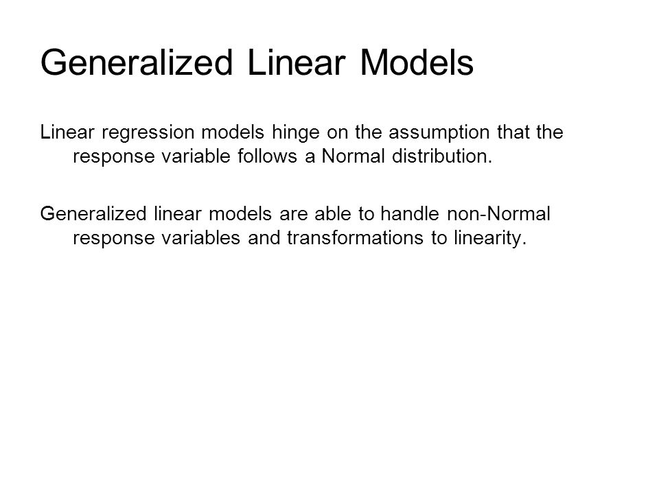 Generalized Linear Models Linear regression models hinge on the assumption that the response variable follows a Normal distribution. Generalized linea