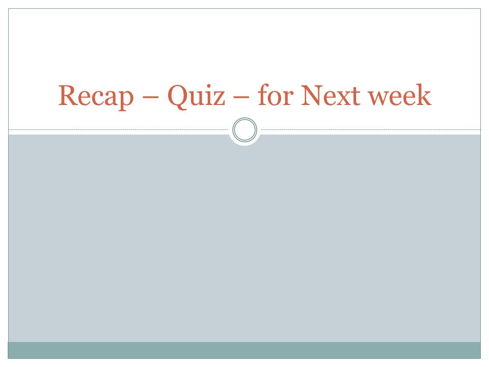 Recap – Quiz – for Next week