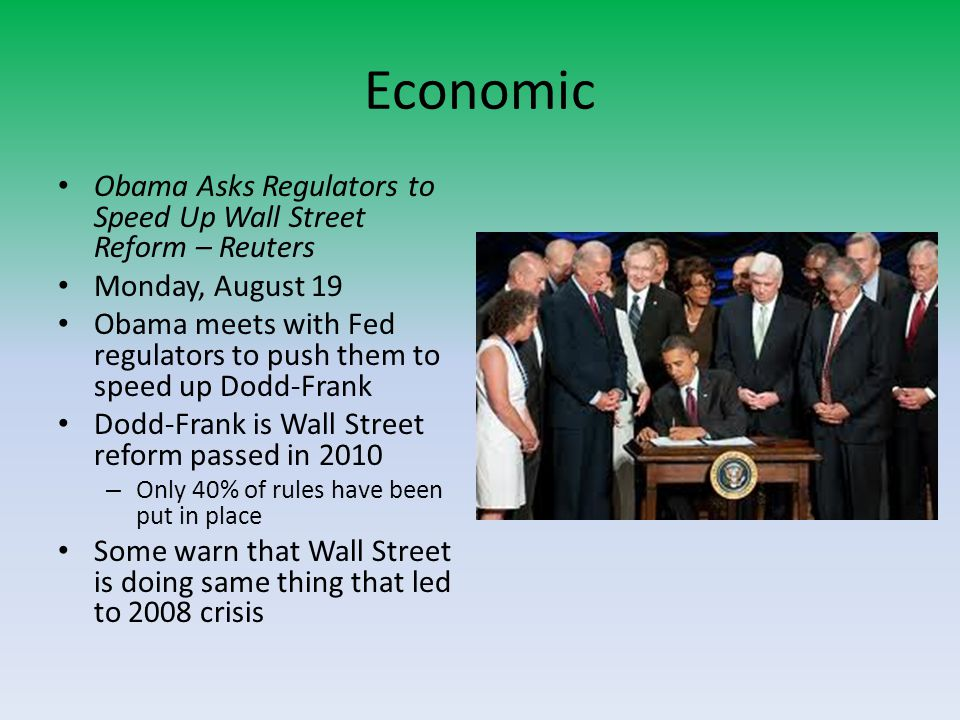 Economic Obama Asks Regulators to Speed Up Wall Street Reform – Reuters Monday, August 19 Obama meets with Fed regulators to push them to speed up Dod