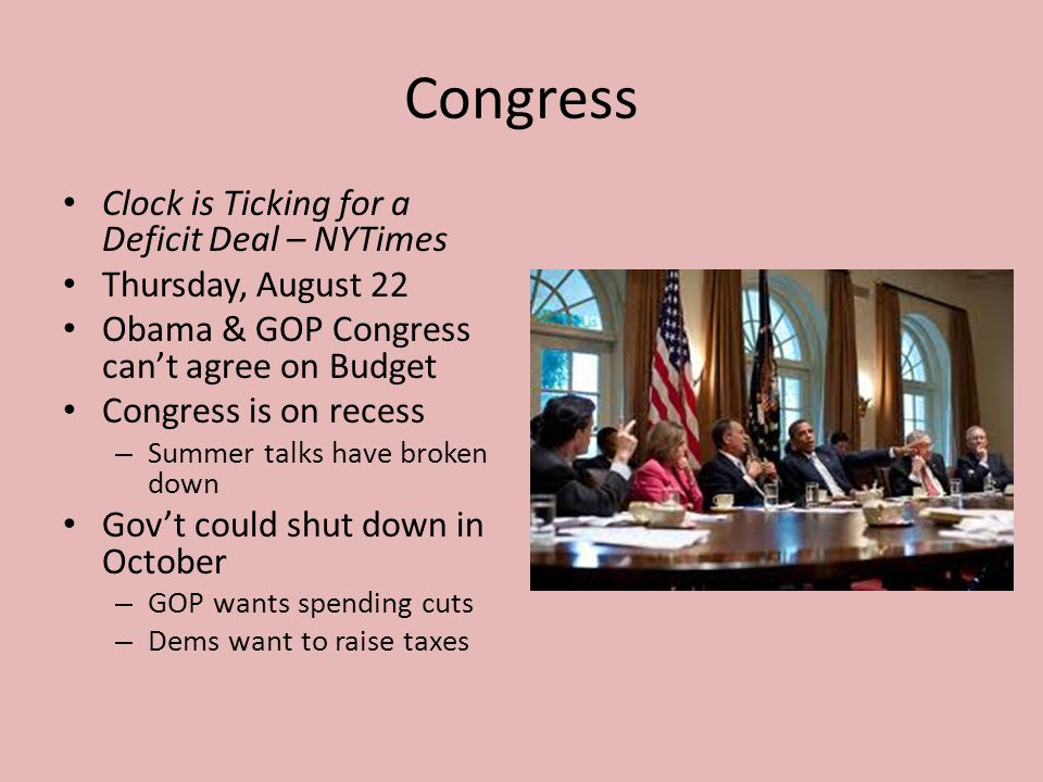 Congress Clock is Ticking for a Deficit Deal – NYTimes Thursday, August 22 Obama & GOP Congress can't agree on Budget Congress is on recess – Summer t