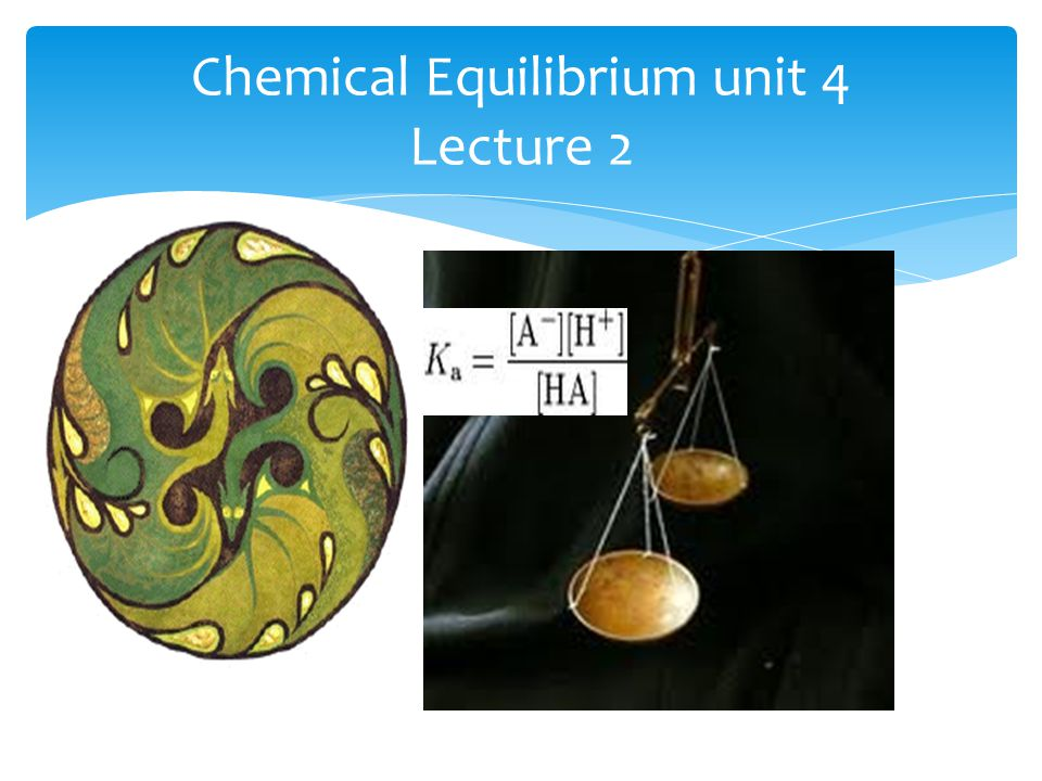 Chemical Equilibrium unit 4 Lecture 2