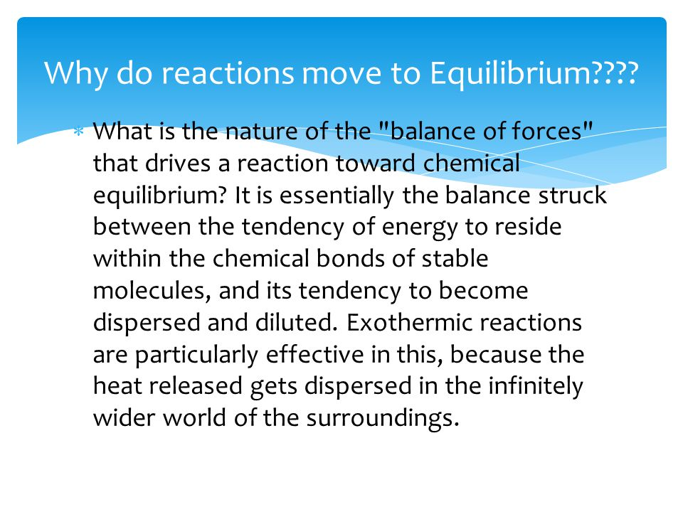  What is the nature of the balance of forces that drives a reaction toward chemical equilibrium.